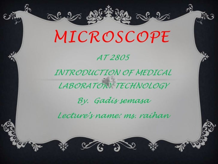 MICROSCOPE         AT 2805INTRODUCTION OF MEDICALLABORATORY TECHNOLOGY    By. Gadis semasaLecture's name: ms. raihan
