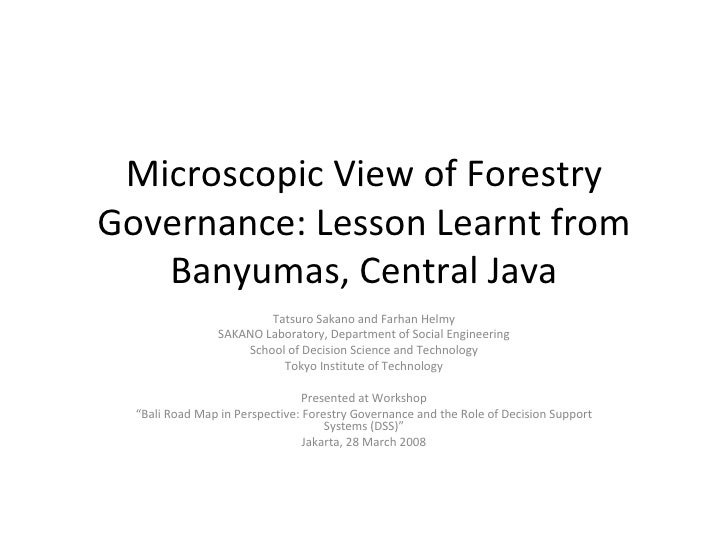 Microscopic View of Forestry Governance: Lesson Learnt from Banyumas, Central Java Tatsuro Sakano and Farhan Helmy SAKANO ...