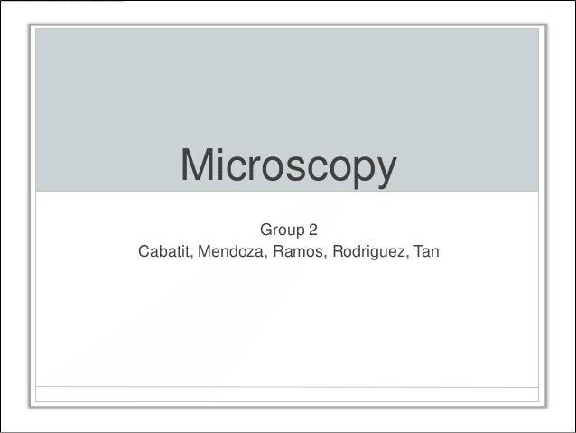Microscopy                Group 2Cabatit, Mendoza, Ramos, Rodriguez, Tan
