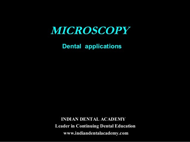 Microscopy dental applications /certified fixed orthodontic courses by Indian dental academy