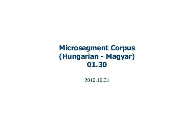 Microsegment Corpus (Hungarian - Magyar) 01.30 2010.10.31
