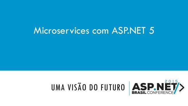 UMA VISÃO DO FUTURO Microservices com ASP.NET 5
