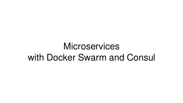Microservices with docker swarm and consul for Docker and consul