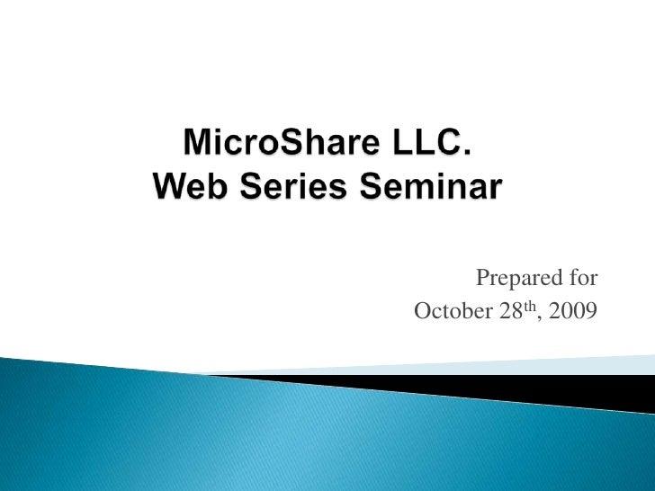 MicroShare LLC. Web Series Seminar<br />Prepared for<br />October 28th, 2009<br />