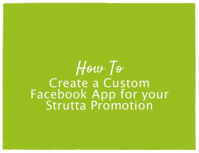 How To Create a Custom Facebook App for your Strutta Promotion
