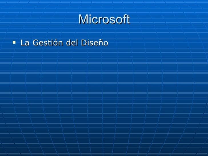 Microsoft <ul><li>La Gestión del Diseño </li></ul>