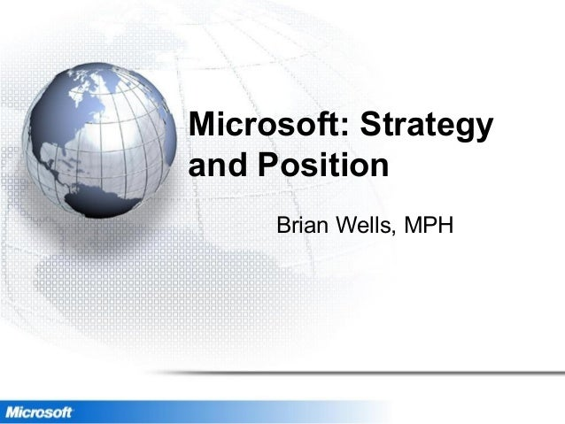 Microsoft: Strategy and Position Brian Wells, MPH