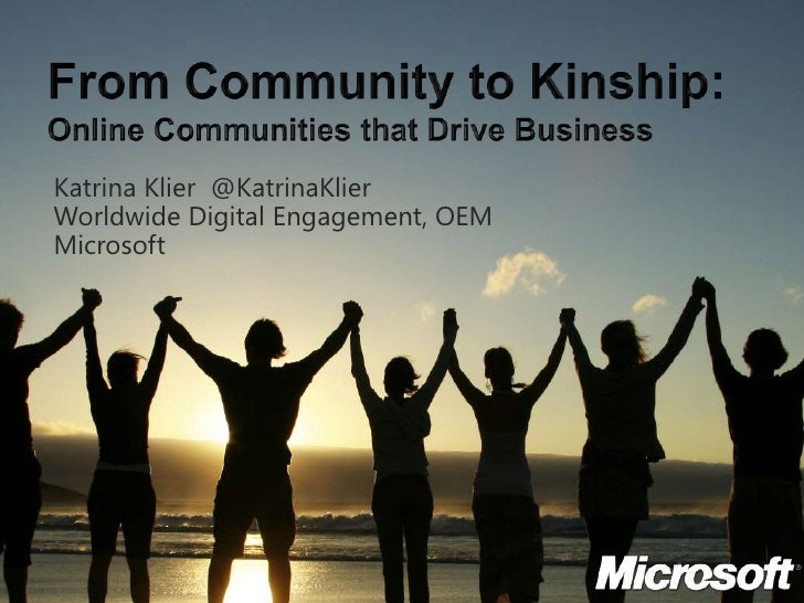 From Community to Kinship:Online Communities that Drive Business<br />Katrina Klier  @KatrinaKlier<br />Worldwide Digital ...