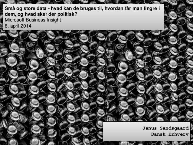 Janus Sandsgaard Dansk Erhverv Små og store data - hvad kan de bruges til, hvordan får man fingre i dem, og hvad sker der ...