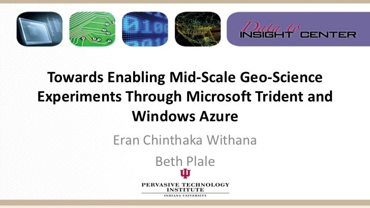 Towards Enabling Mid-Scale Geo-Science Experiments Through Microsoft Trident and Windows Azure<br />EranChinthakaWithana<b...