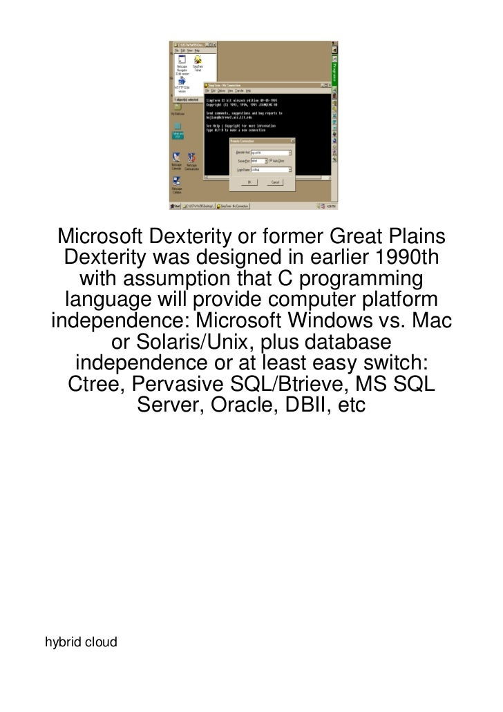 Microsoft Dexterity or former Great Plains   Dexterity was designed in earlier 1990th     with assumption that C programmi...