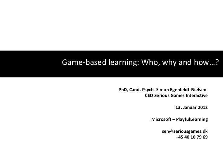 Game-based learning: Who, why and how…?              PhD, Cand. Psych. Simon Egenfeldt-Nielsen                          CE...