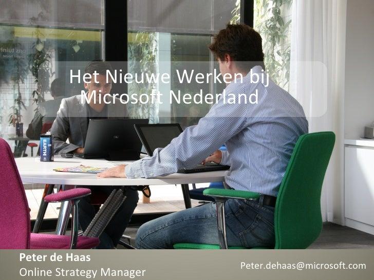 Peter de Haas Online Strategy Manager Het Nieuwe Werken bij Microsoft Nederland [email_address]