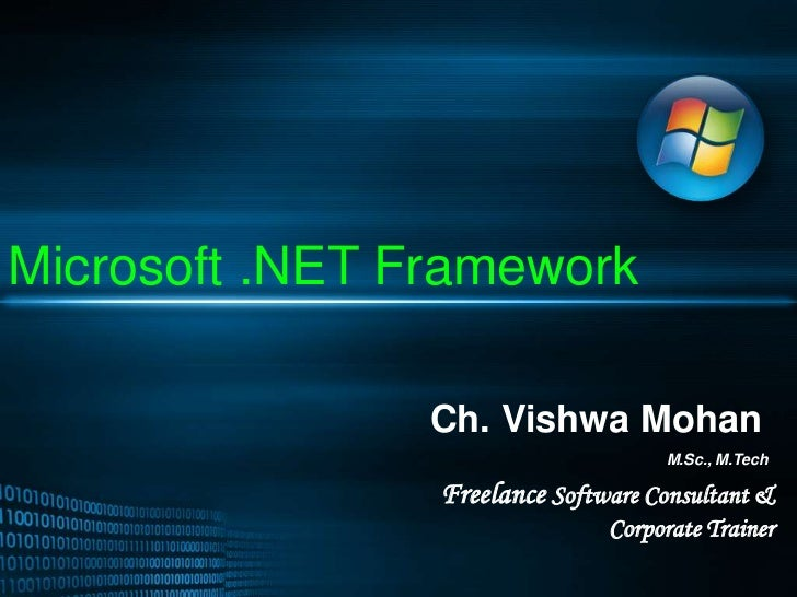 Microsoft .NET Framework<br />Ch. Vishwa Mohan<br />M.Sc., M.Tech<br />Freelance Software Consultant &  Corporate Trainer<...