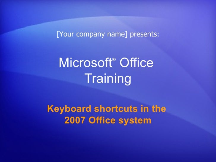 Microsoft ®  Office  Training Keyboard shortcuts in the  2007 Office system [Your company name] presents: