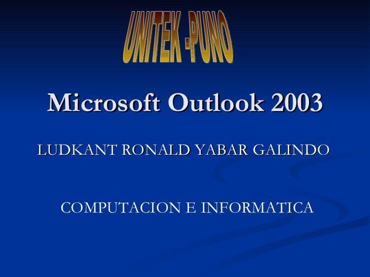 Microsoft Outlook 2003 LUDKANT RONALD YABAR GALINDO COMPUTACION E INFORMATICA  UNITEK -PUNO