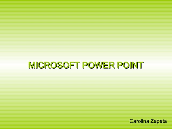 MICROSOFT POWER POINT Carolina Zapata