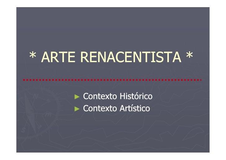 * ARTE RENACENTISTA *       ►   Contexto Histórico      ►   Contexto Artístico