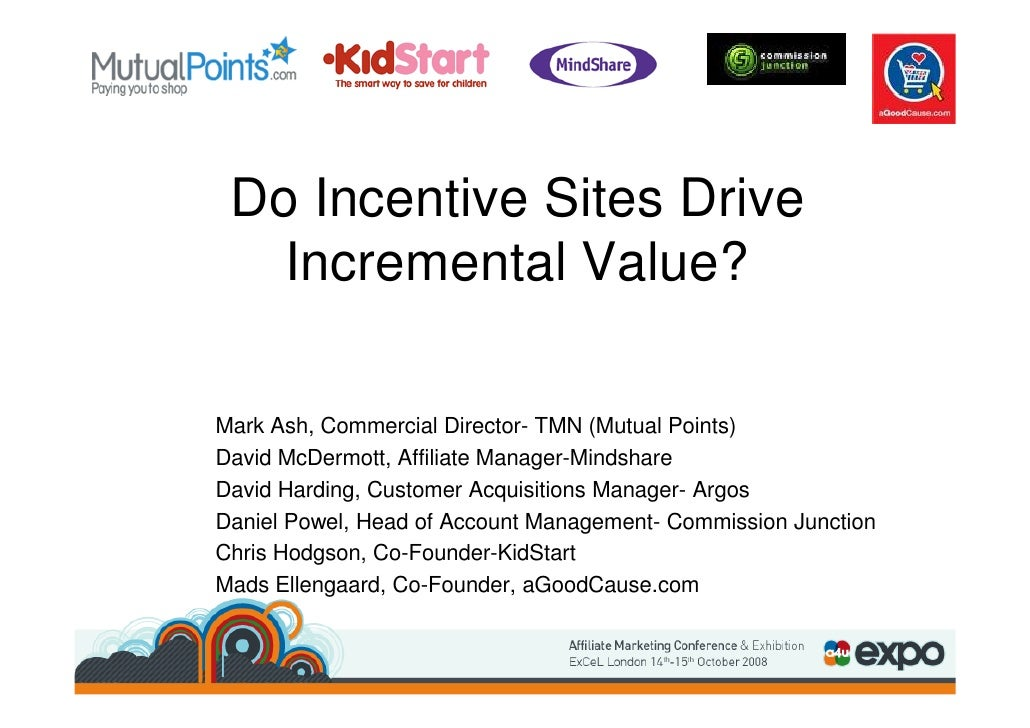 Do Incentive Sites Drive    Incremental Value?  Mark Ash, Commercial Director- TMN (Mutual Points) David McDermott, Affili...