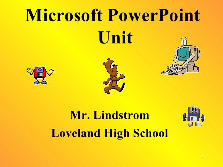 Microsoft PowerPoint  Unit Mr. Lindstrom Loveland High School