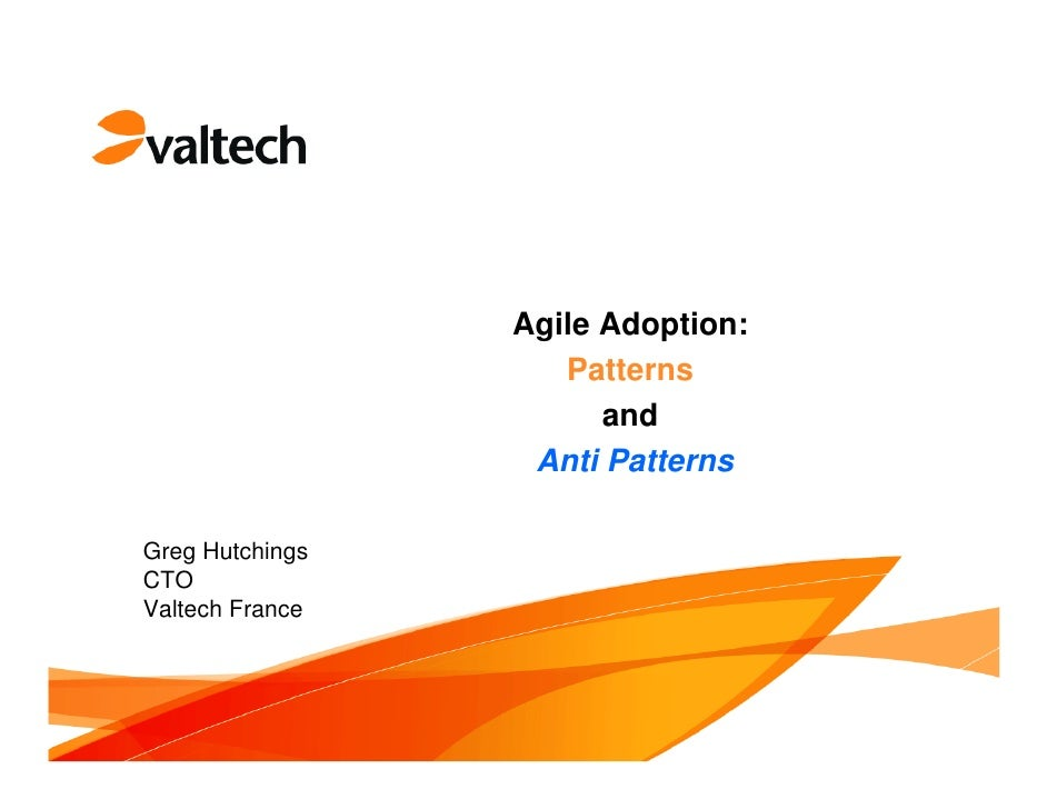 Agile Adoption:                     Patterns                        and                   Anti Patterns  Greg Hutchings CT...
