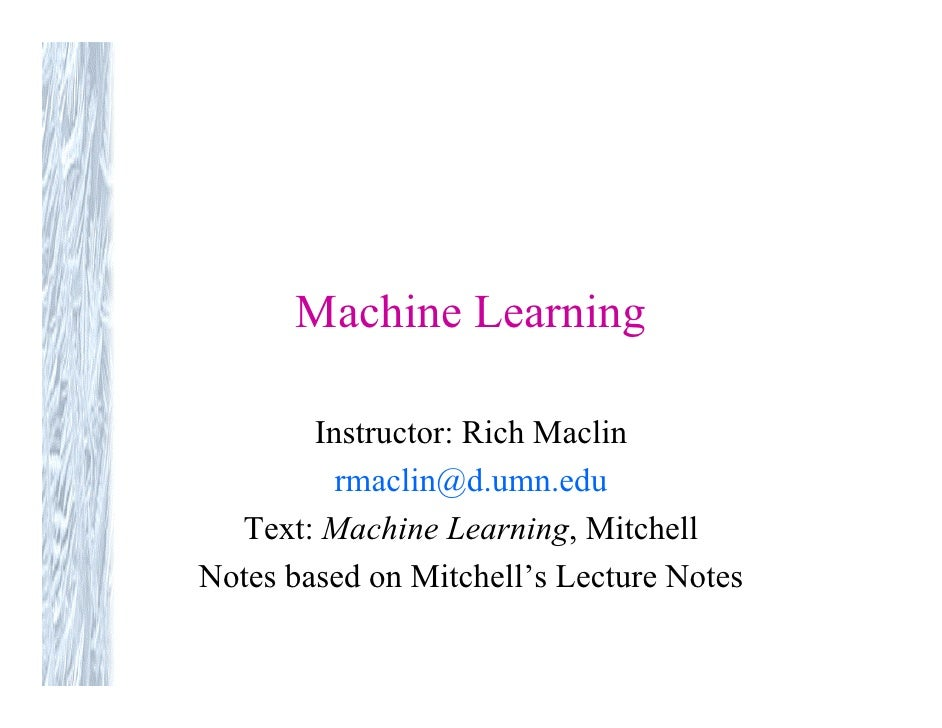 Machine Learning          Instructor: Rich Maclin           rmaclin@d.umn.edu   Text: Machine Learning, Mitchell Notes bas...