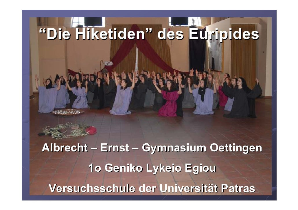 """""""Die Hiketiden"""" des Euripides     Albrecht – Ernst – Gymnasium Oettingen         1o Geniko Lykeio Egiou  Versuchsschule de..."""