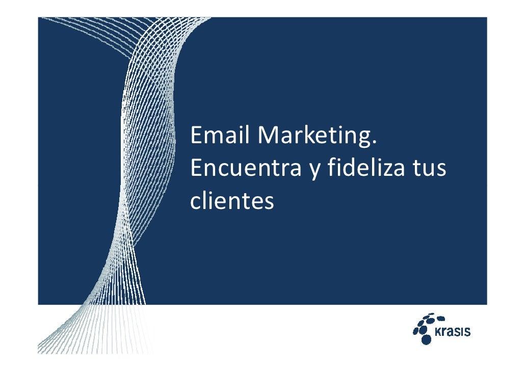 Email Marketing. Encuentra Y Fideliza Tus Clientes