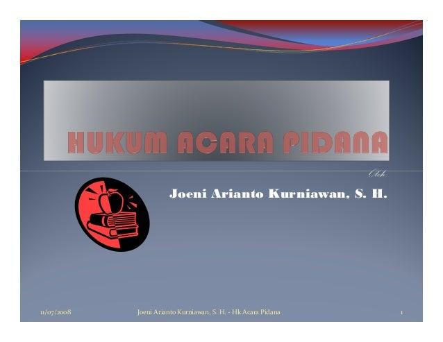 Oleh:                       Joeni Arianto Kurniawan, S. H.11/07/2008   Joeni Arianto Kurniawan, S. H. - Hk Acara Pidana   ...