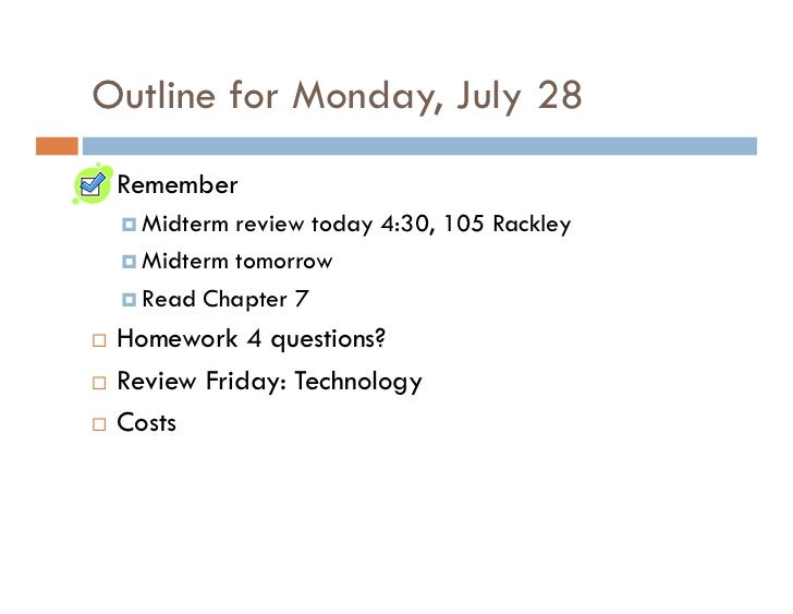 Outline for Monday, July 28  Remember    Midterm review today 4:30, 105 Rackley    Midterm tomorrow    Read Chapter 7  Hom...