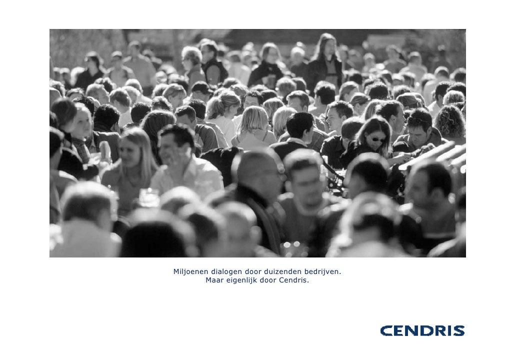 Miljoenen dialogen door duizenden bedrijven.         Maar eigenlijk door Cendris.