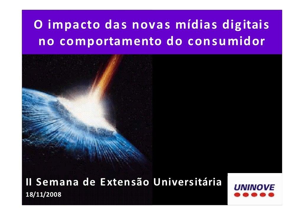 O impacto da s nova s mídias digitais    no comportamento do con sumidor     II Semana de E xten são Universitária 18/11/2...