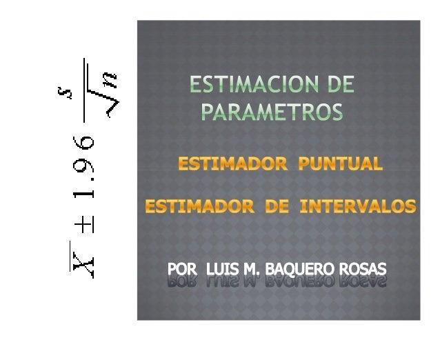 INTRODUCIR   EL   CONCEPTO   DE   ESTIMACIONPUNTUAL Y DE INTERVALOSEXPLICAR LA IMPORTANCIA DE LA ESTIMACIONDEMOSTRAR EL PR...