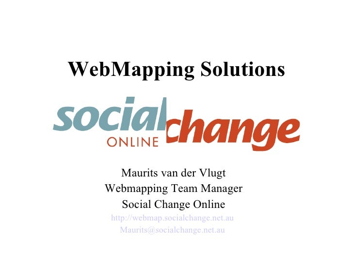 WebMapping Solutions Maurits van der Vlugt Webmapping Team Manager Social Change Online http://webmap.socialchange.net.au ...