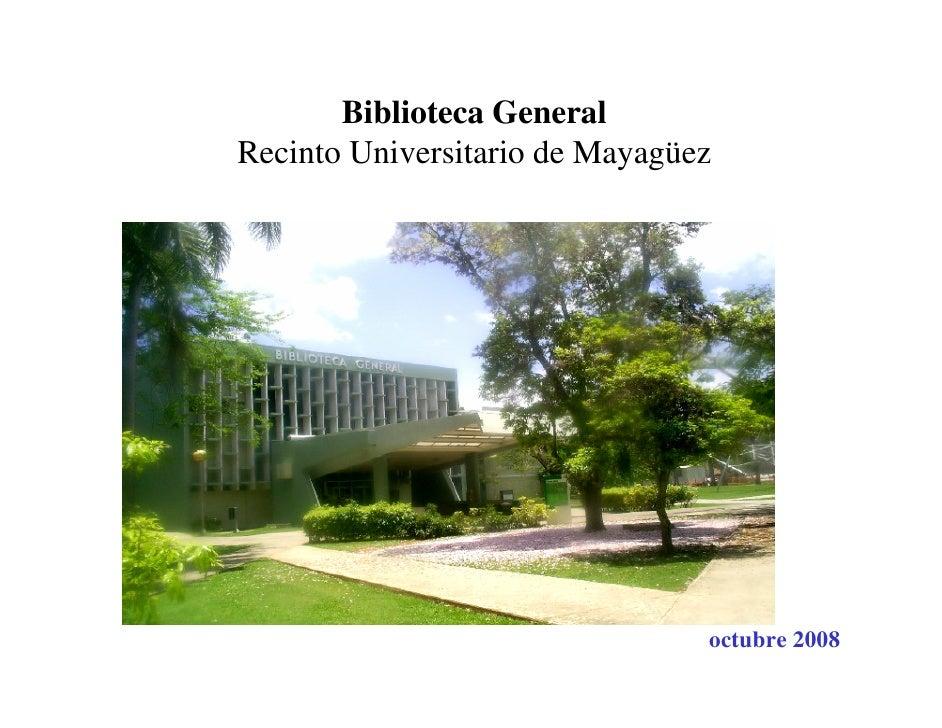 Biblioteca General Recinto Universitario de Mayagüez                                     octubre 2008