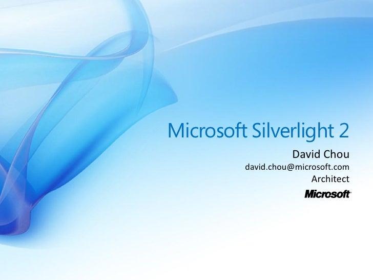 Microsoft Silverlight 2                    David Chou          david.chou@microsoft.com                         Architect