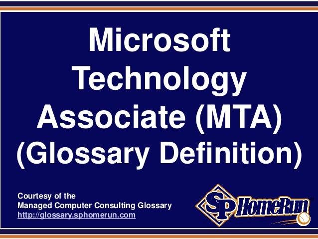Microsoft Technology Associate (MTA) (Glossary Definition) (Slides)