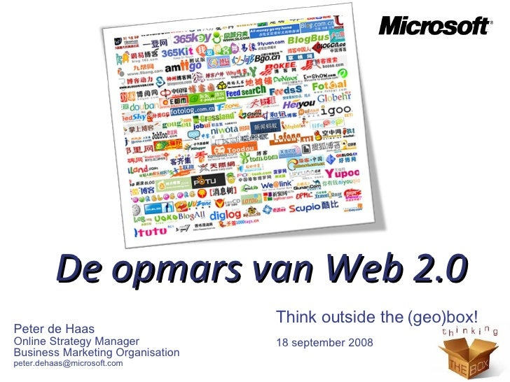Peter de Haas Online Strategy Manager Business Marketing Organisation [email_address] De opmars van Web 2.0 Think outside ...