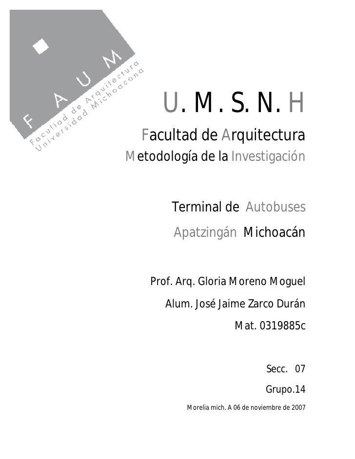 U. M. S. N. H   Facultad de Arquitectura Metodología de la Investigación           Terminal de Autobuses         Apatzingá...