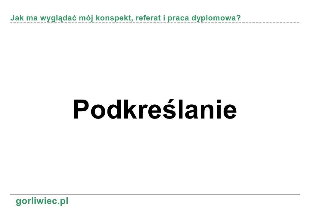 Jak ma wyglądać mój konspekt, referat i praca dyplomowa?                     Podkreślanie    gorliwiec.pl