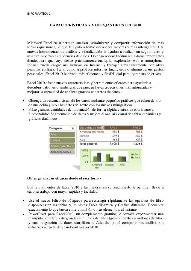 INFORMATICA 1  CARACTERÍSTICAS Y VENTAJAS DE EXCEL 2010  Microsoft Excel 2010 permite analizar, administrar y compartir in...