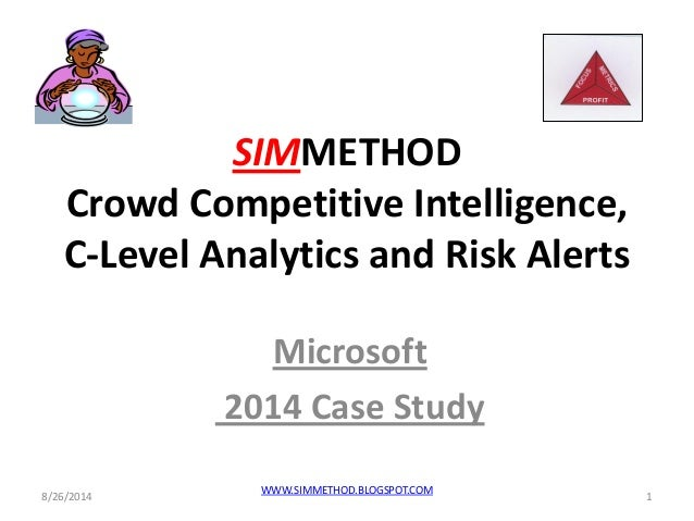 SIMMETHOD Crowd Competitive Intelligence, C-Level Analytics and Risk Alerts  Microsoft  2014 Case Study  8/26/2014  1  WWW...