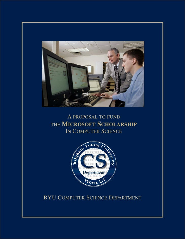 A PROPOSAL TO FUND         MICROSOFT SCHOLARSHIP   THE          IN COMPUTER SCIENCE     BYU COMPUTER SCIENCE DEPARTMENT