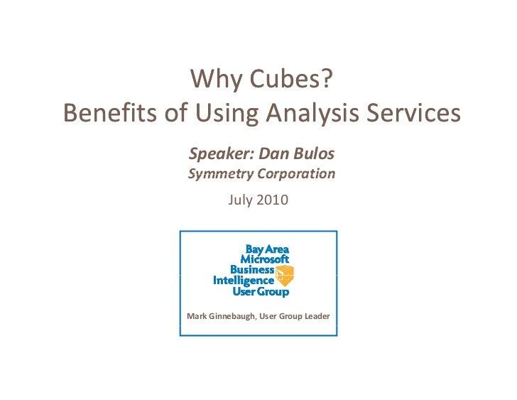 WhyCubes?            Why Cubes? BenefitsofUsingAnalysisServices                 g     y            Speaker:DanBulos...