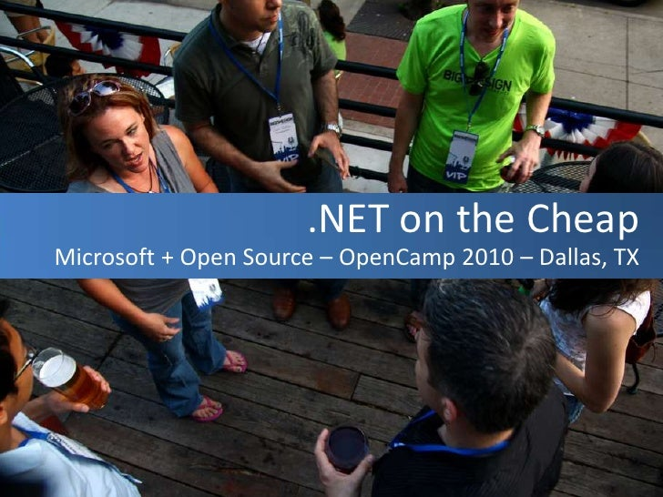 .NET on the Cheap<br />Microsoft + Open Source – OpenCamp 2010 – Dallas, TX<br />