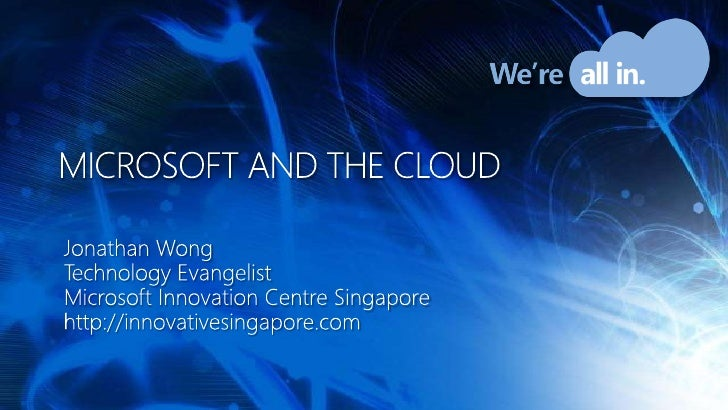 Microsoft and the cloud<br />Jonathan Wong<br />Technology Evangelist<br />Microsoft Innovation Centre Singapore<br />http...