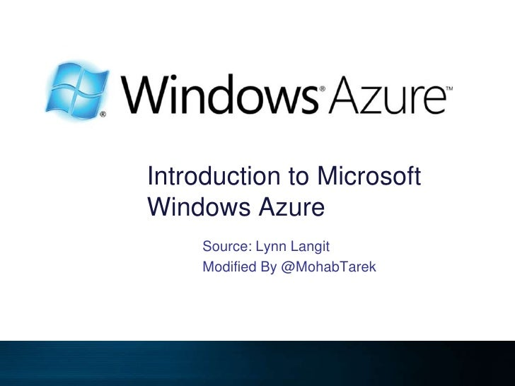 Introduction to Microsoft Windows Azure<br />Source: Lynn Langit<br />Modified By @MohabTarek<br />