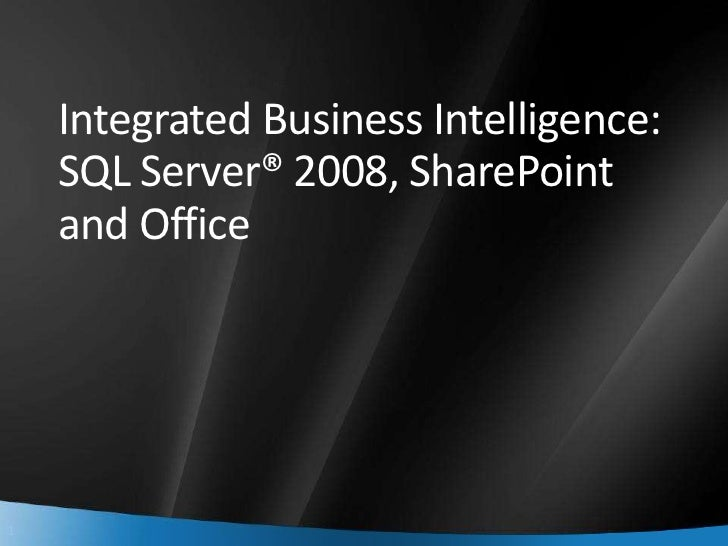 Integrated Business Intelligence:SQL Server® 2008, SharePoint and Office<br />