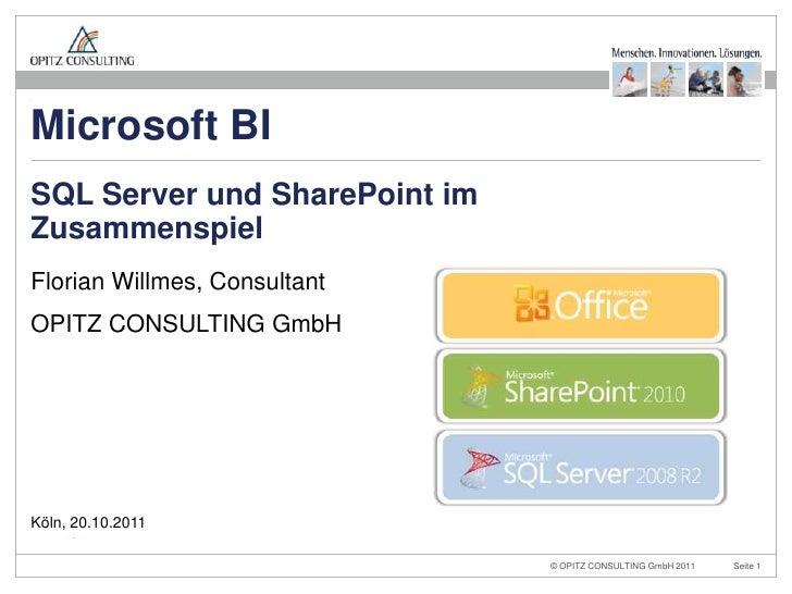 Microsoft BISQL Server und SharePoint imZusammenspielFlorian Willmes, ConsultantOPITZ CONSULTING GmbHKöln, 20.10.2011     ...