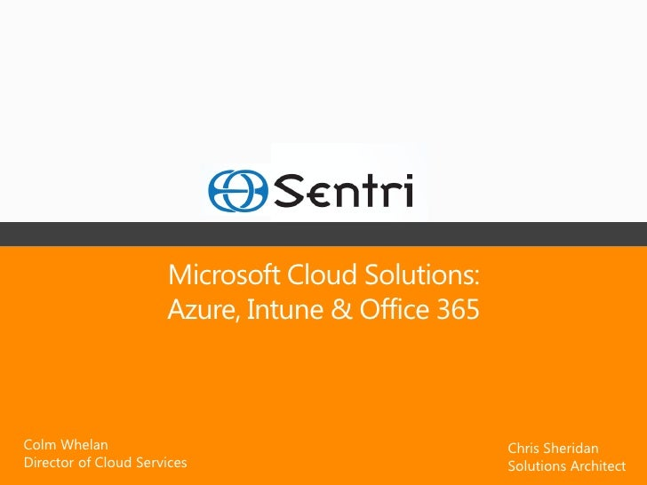 Microsoft Cloud Solutions:                      Azure, Intune & Office 365Colm Whelan                                     ...